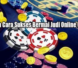 Kenalilah Cara Sukses Bermai Judi Online Uang Asli