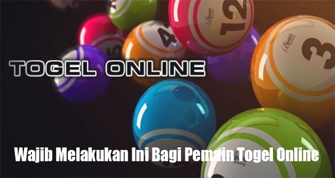 Wajib Melakukan Ini Bagi Pemain Togel Online